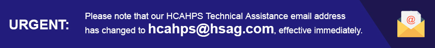 New HCAHPS Technical Assistance Email Address (hcahps@hsag.com)